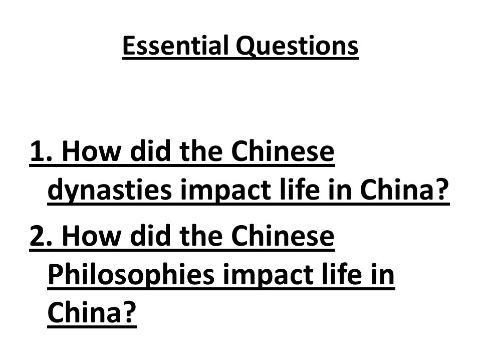 Essential Questions 1. How did the Chinese dynasties impact life in China.