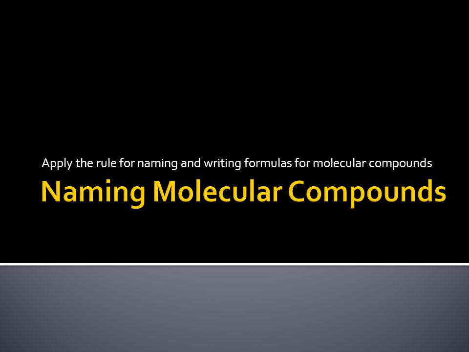 Apply the rule for naming and writing formulas for molecular compounds