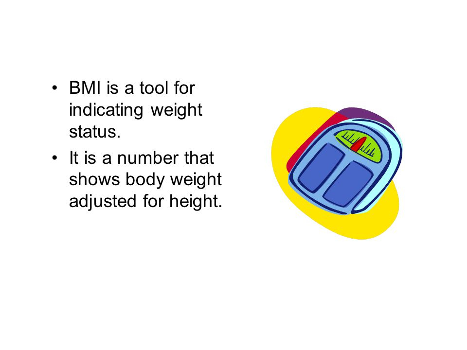 BMI is a tool for indicating weight status.