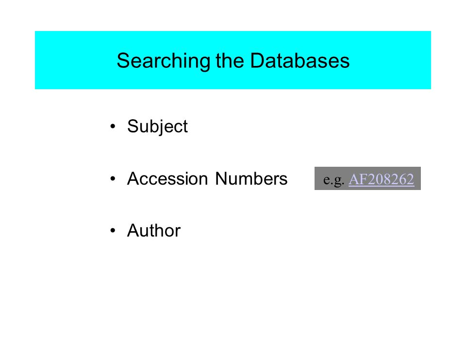 Searching the Databases Subject Accession Numbers Author e.g. AF208262AF208262