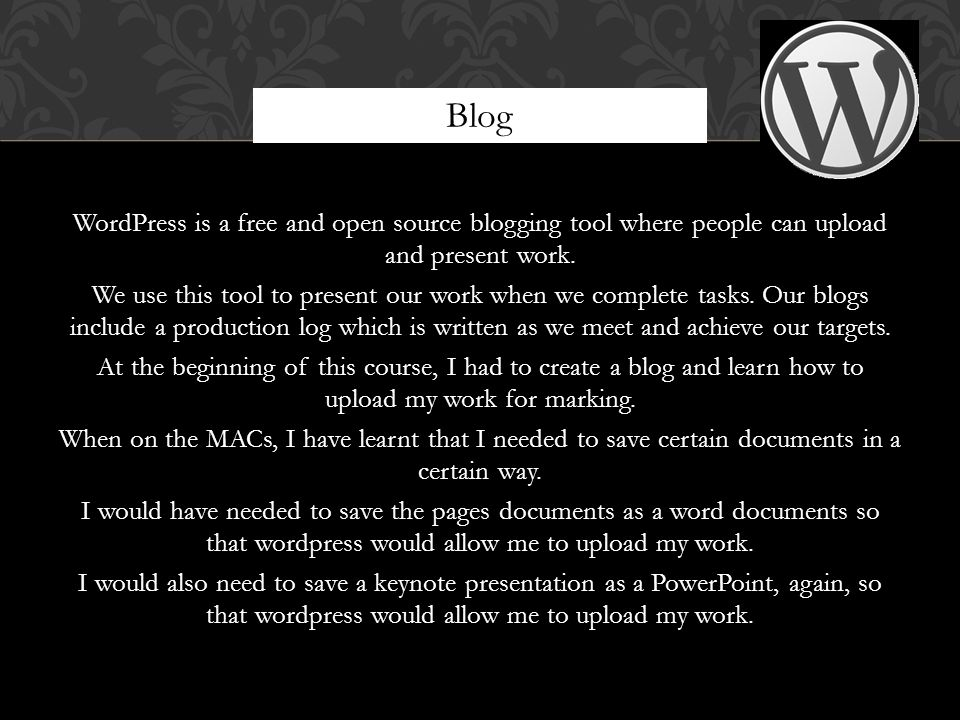 WordPress is a free and open source blogging tool where people can upload and present work.