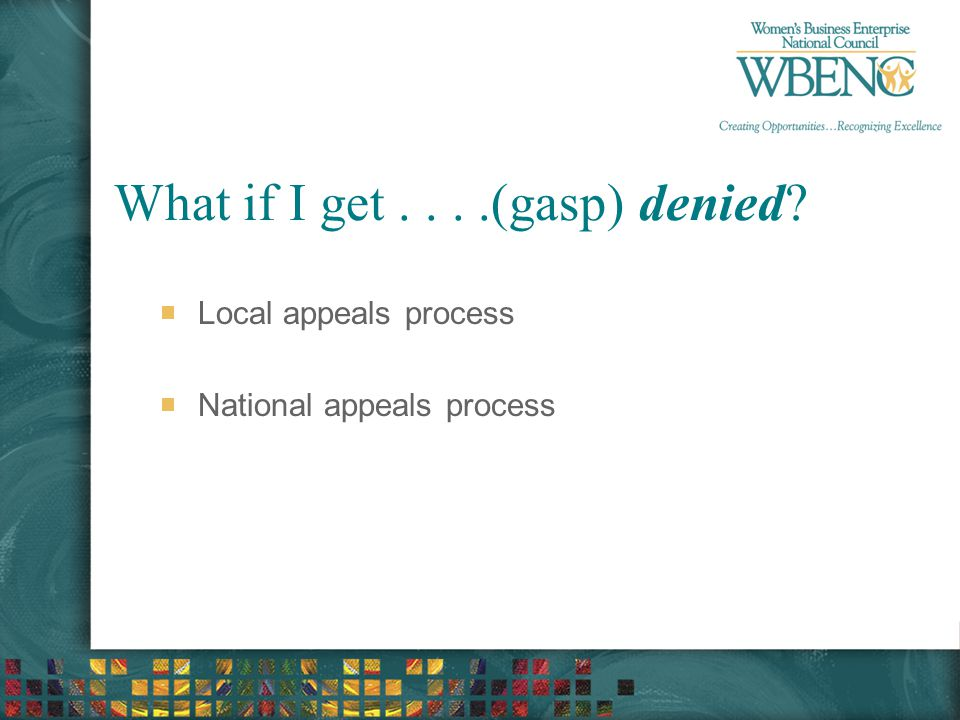 What if I get....(gasp) denied Local appeals process National appeals process