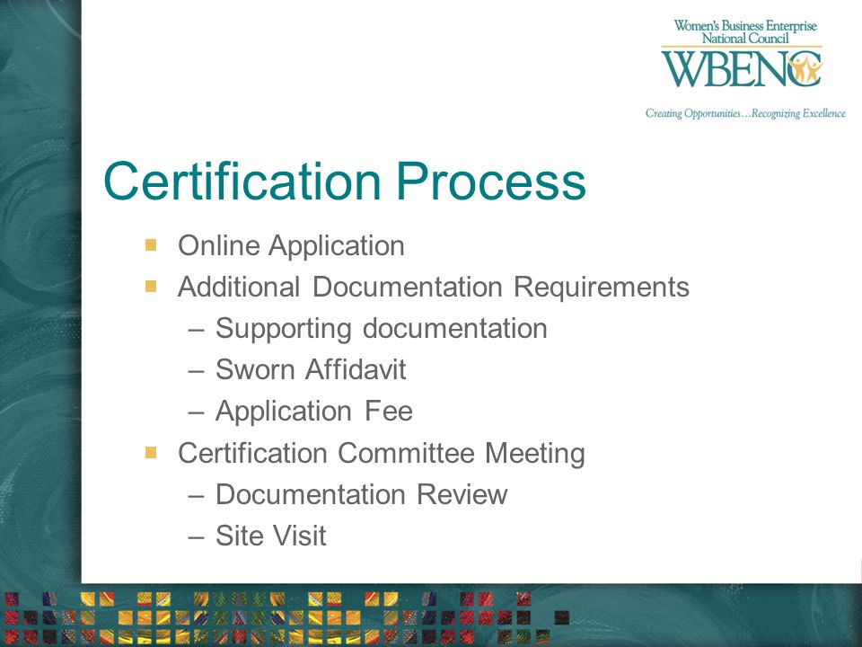 Certification Process Online Application Additional Documentation Requirements –Supporting documentation –Sworn Affidavit –Application Fee Certification Committee Meeting –Documentation Review –Site Visit