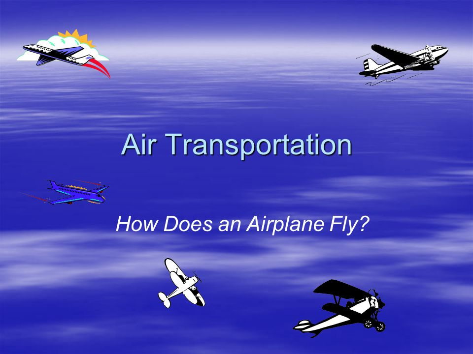 Air Transportation How Does an Airplane Fly