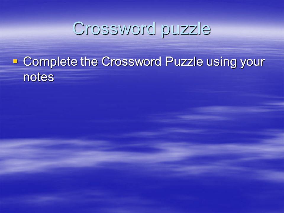 Crossword puzzle  Complete the Crossword Puzzle using your notes