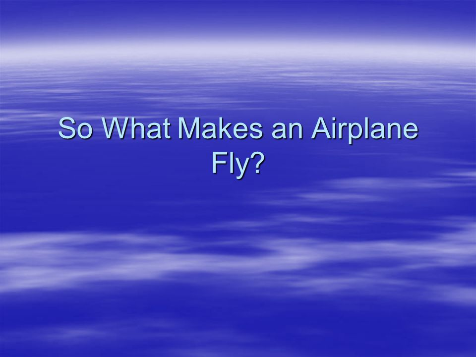 So What Makes an Airplane Fly