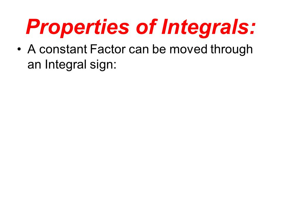 A constant Factor can be moved through an Integral sign: