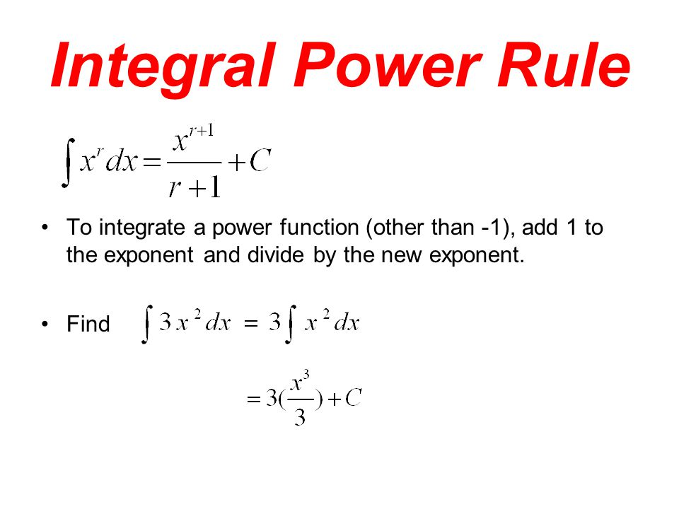 Integral Power Rule To integrate a power function (other than -1), add 1 to the exponent and divide by the new exponent.