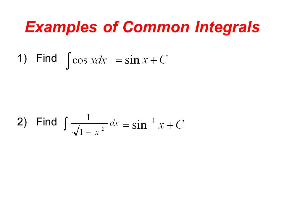 Examples of Common Integrals 1)Find 2)Find