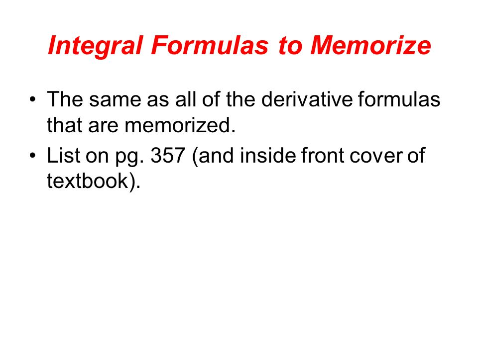 Integral Formulas to Memorize The same as all of the derivative formulas that are memorized.