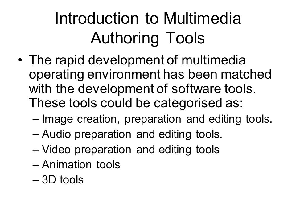 Introduction to Multimedia Authoring Tools The rapid development of multimedia operating environment has been matched with the development of software tools.
