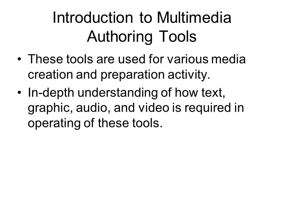 Introduction to Multimedia Authoring Tools These tools are used for various media creation and preparation activity.