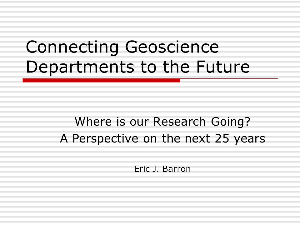 Connecting Geoscience Departments to the Future Where is our Research Going.