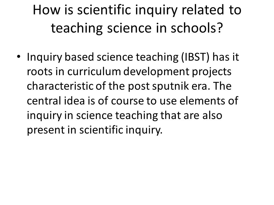How is scientific inquiry related to teaching science in schools.