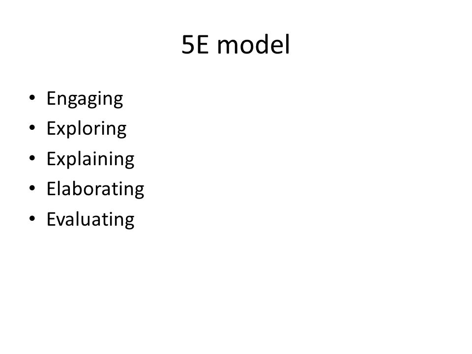 5E model Engaging Exploring Explaining Elaborating Evaluating