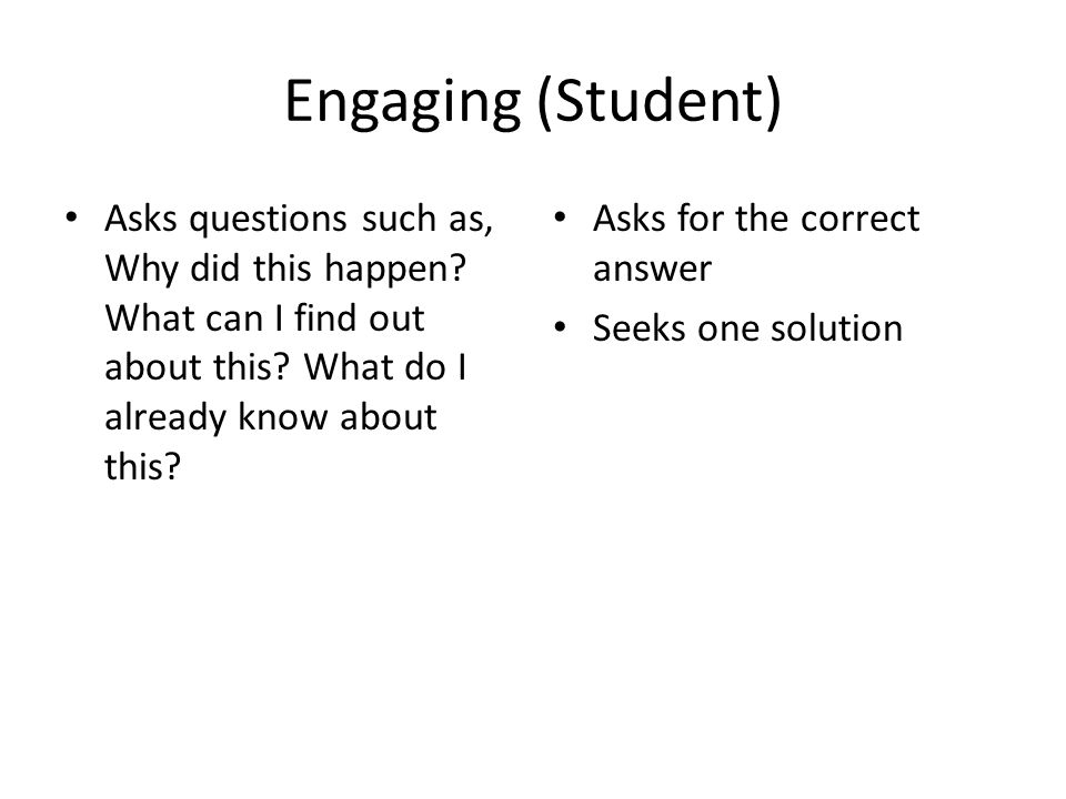 Engaging (Student) Asks questions such as, Why did this happen.