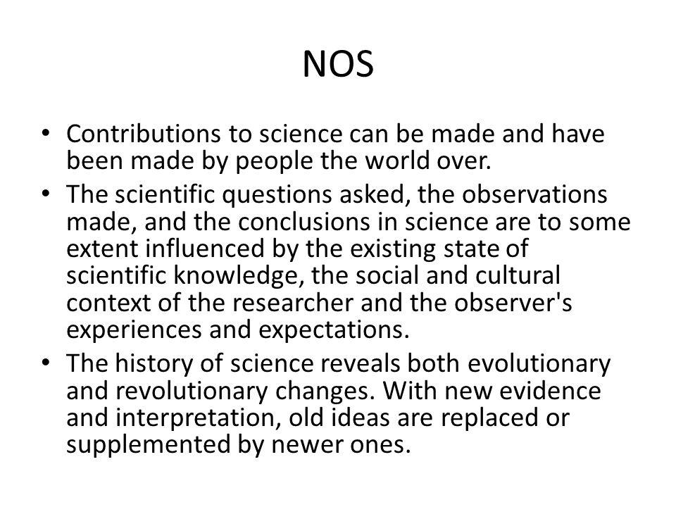 NOS Contributions to science can be made and have been made by people the world over.