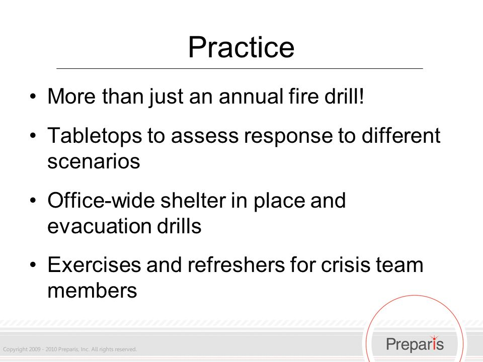 Practice More than just an annual fire drill.