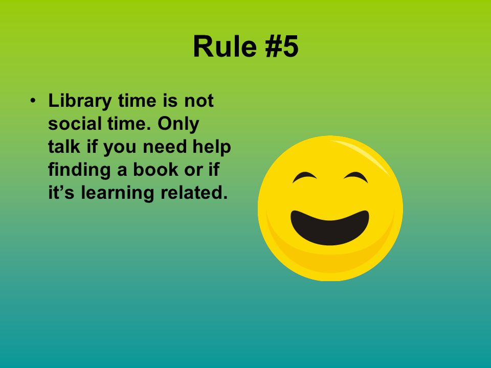Library Rules By Adam M Rule #1 Never run in the library. You may ...