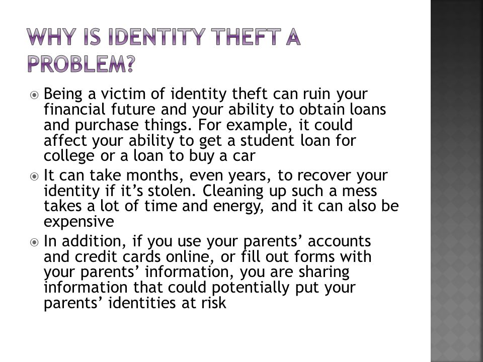  Being a victim of identity theft can ruin your financial future and your ability to obtain loans and purchase things.