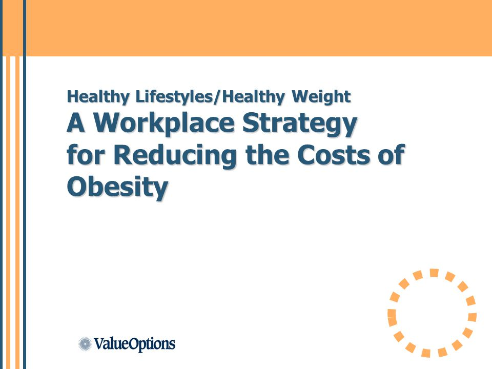 Healthy Lifestyles/Healthy Weight A Workplace Strategy for Reducing the Costs of Obesity