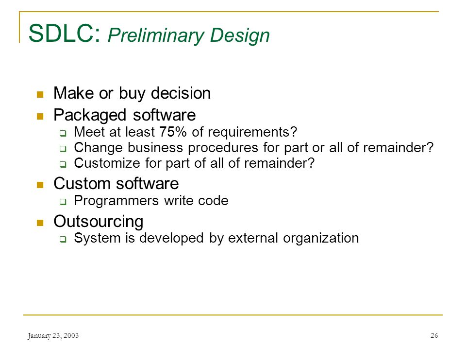 January 23, SDLC: Preliminary Design Major system aspects Centralized or distributed Online or batch PC-based.