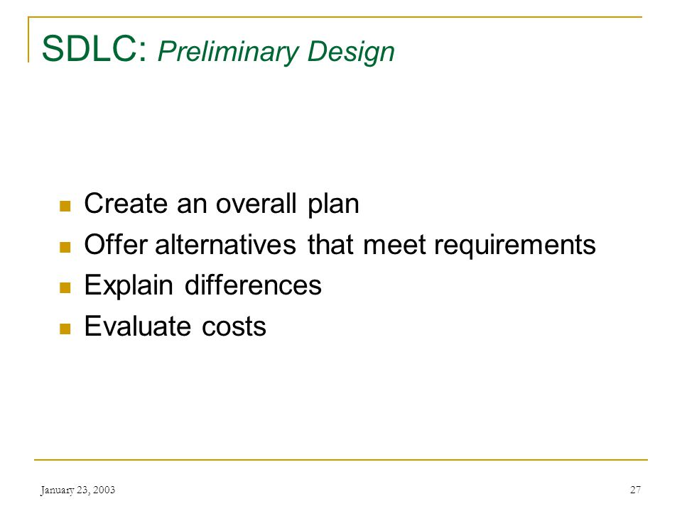 January 23, SDLC: Preliminary Design Make or buy decision Packaged software  Meet at least 75% of requirements.