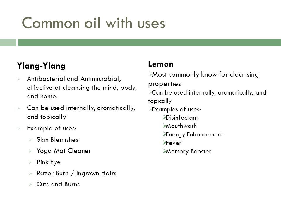 Common oil with uses Ylang-Ylang  Antibacterial and Antimicrobial, effective at cleansing the mind, body, and home.