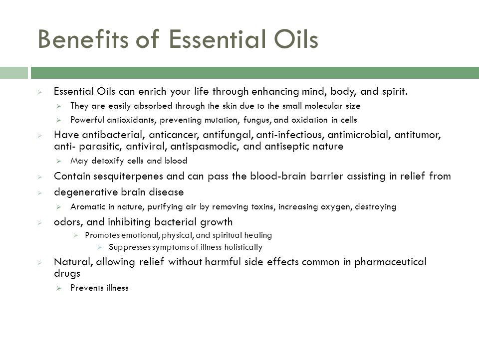 Benefits of Essential Oils  Essential Oils can enrich your life through enhancing mind, body, and spirit.