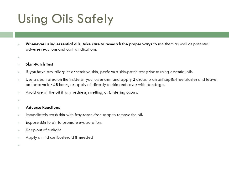 Using Oils Safely  Whenever using essential oils, take care to research the proper ways to use them as well as potential adverse reactions and contraindications.