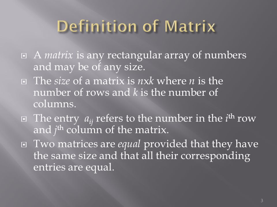  A matrix is any rectangular array of numbers and may be of any size.