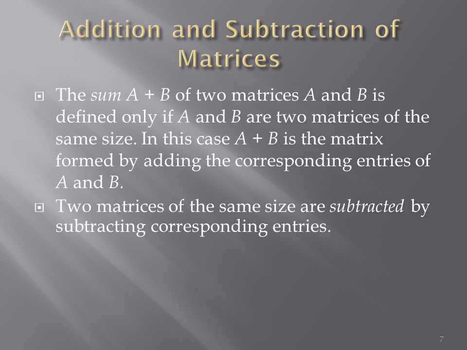  The sum A + B of two matrices A and B is defined only if A and B are two matrices of the same size.