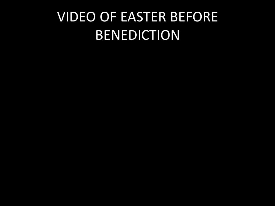 VIDEO OF EASTER BEFORE BENEDICTION