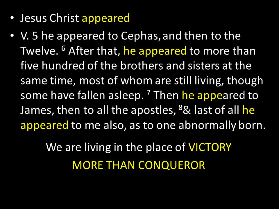 Jesus Christ appeared V. 5 he appeared to Cephas, and then to the Twelve.