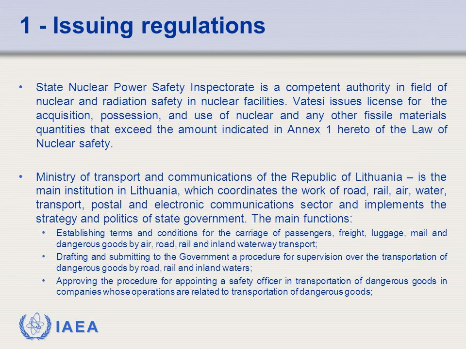 IAEA 1 - Issuing regulations State Nuclear Power Safety Inspectorate is a competent authority in field of nuclear and radiation safety in nuclear facilities.