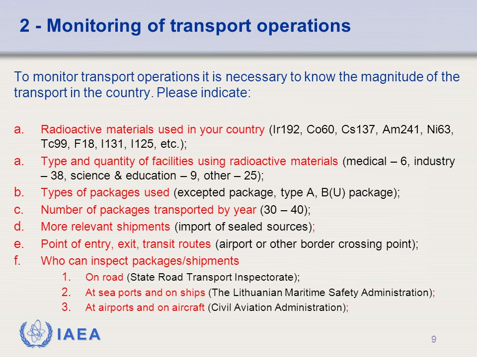IAEA 2 - Monitoring of transport operations To monitor transport operations it is necessary to know the magnitude of the transport in the country.