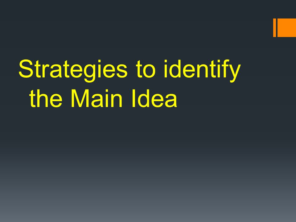 Strategies to identify the Main Idea