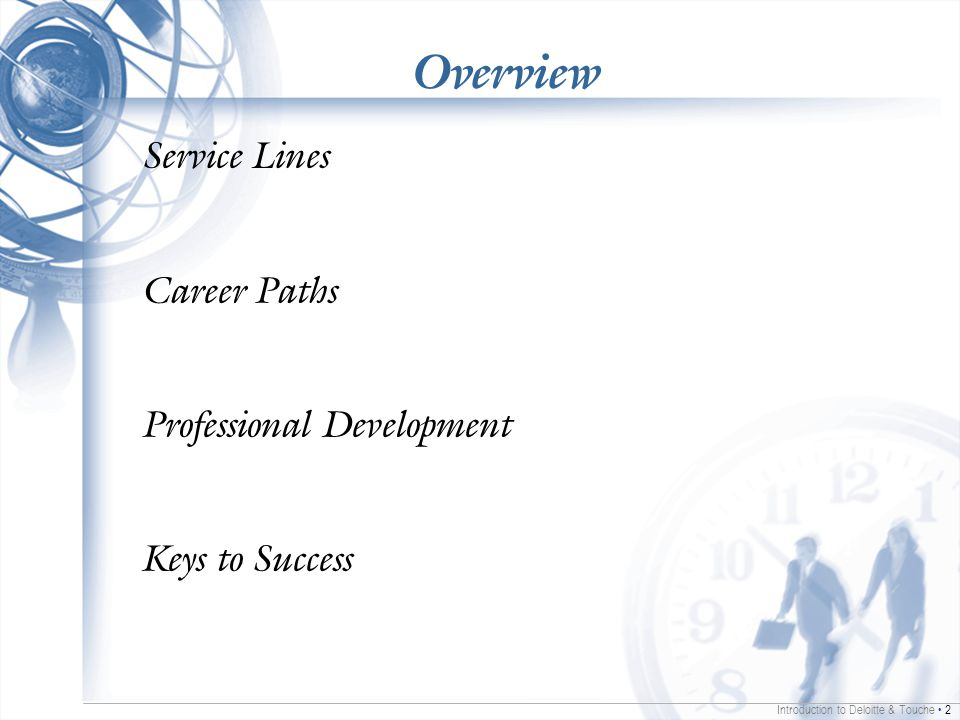 Introduction to Deloitte & Touche 2 Overview Service Lines Career Paths Professional Development Keys to Success