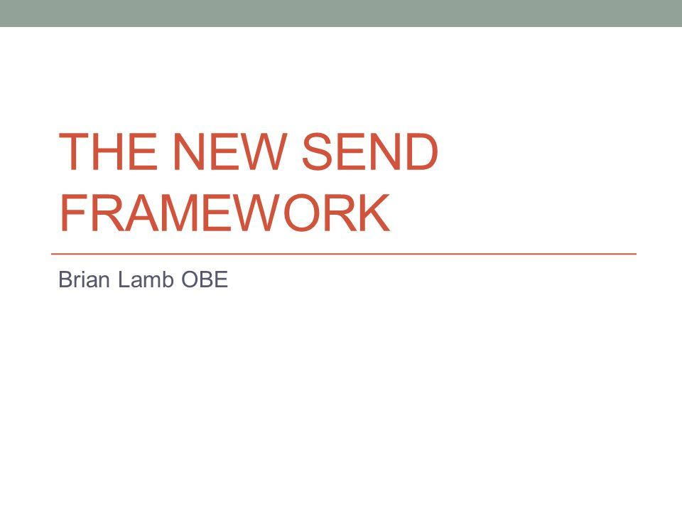 THE NEW SEND FRAMEWORK Brian Lamb OBE