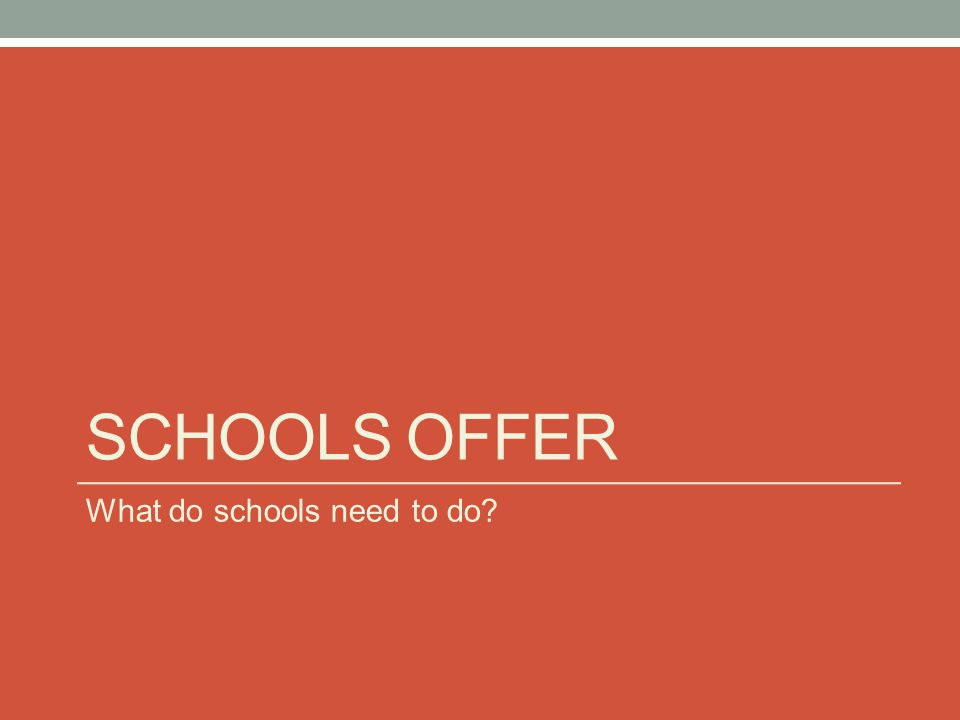 SCHOOLS OFFER What do schools need to do