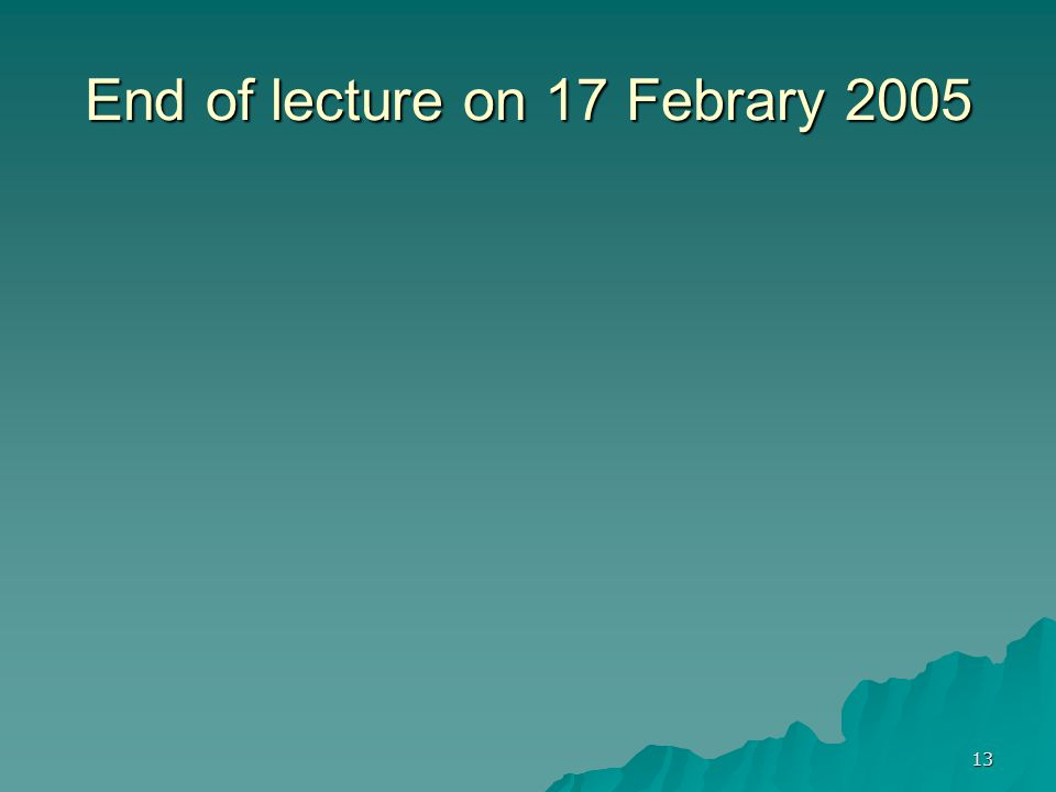 13 End of lecture on 17 Febrary 2005