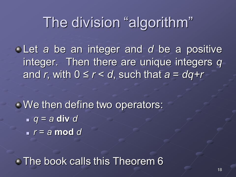 18 The division algorithm Let a be an integer and d be a positive integer.