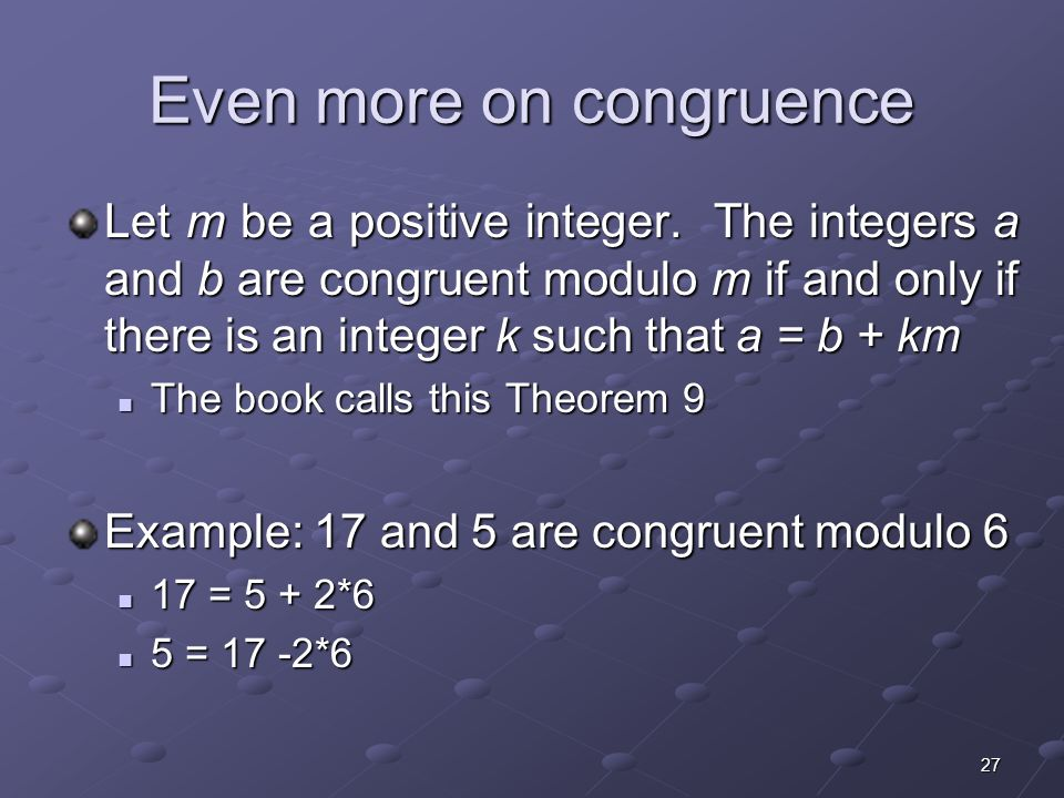 27 Even more on congruence Let m be a positive integer.