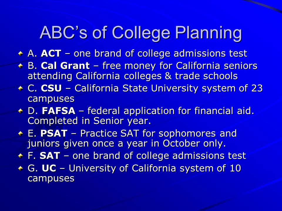 ABC's of College Planning A. ACT – one brand of college admissions test B.