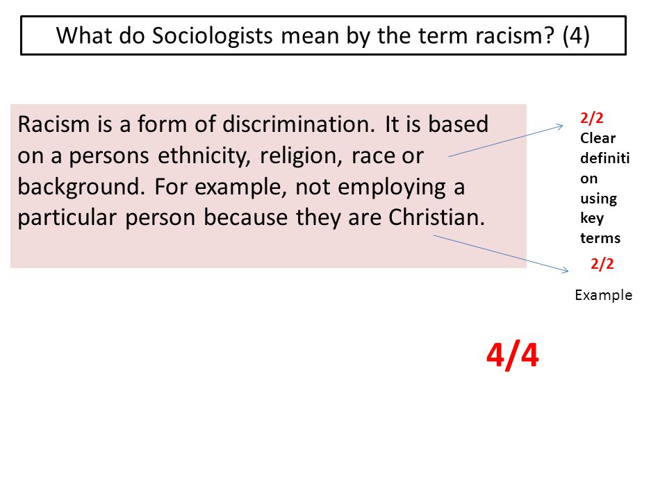 What do Sociologists mean by the term racism. (4) Racism is a form of discrimination.