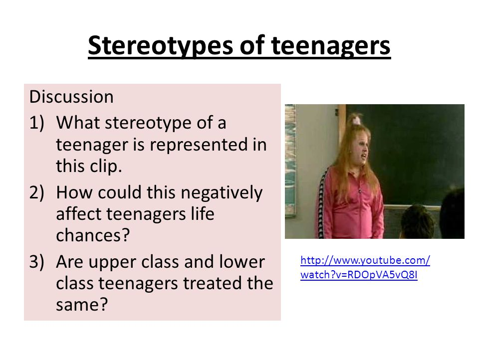 Stereotypes of teenagers Discussion 1)What stereotype of a teenager is represented in this clip.