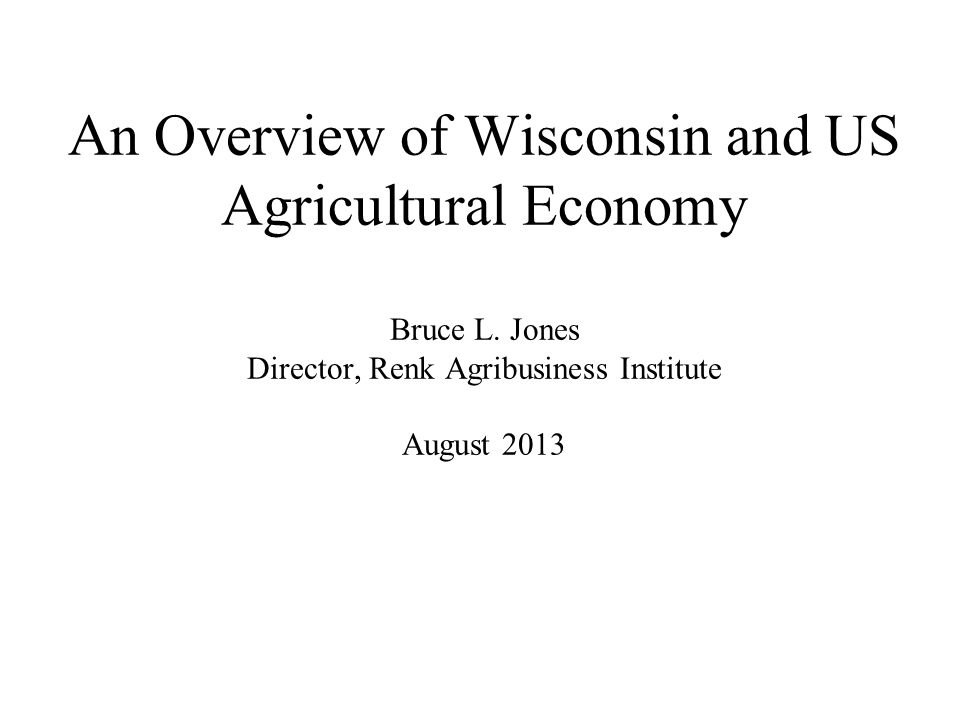 An Overview of Wisconsin and US Agricultural Economy Bruce L.