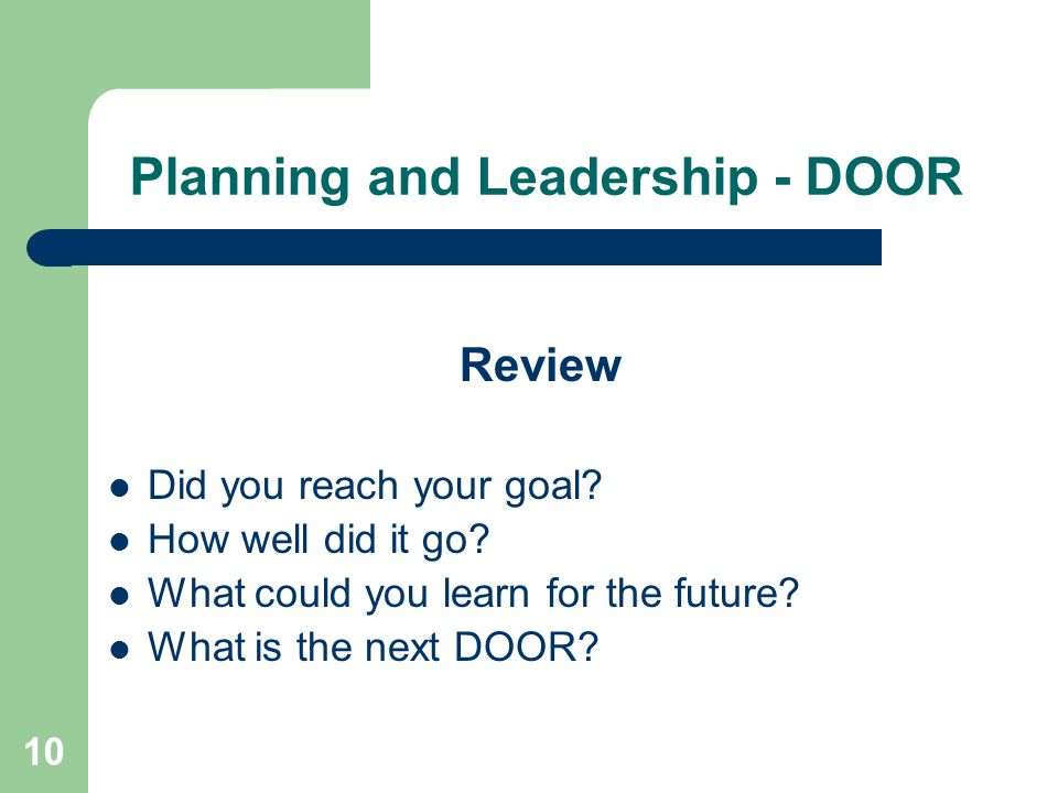 10 Planning and Leadership - DOOR Review Did you reach your goal.