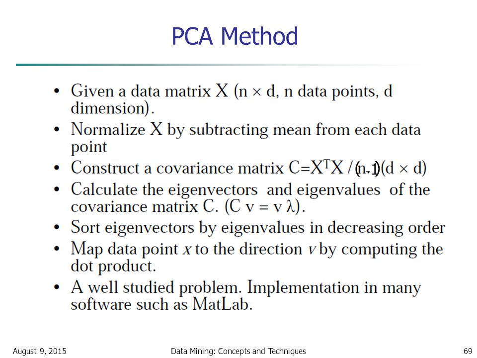 PCA Method August 9, 2015Data Mining: Concepts and Techniques69 1 ( )