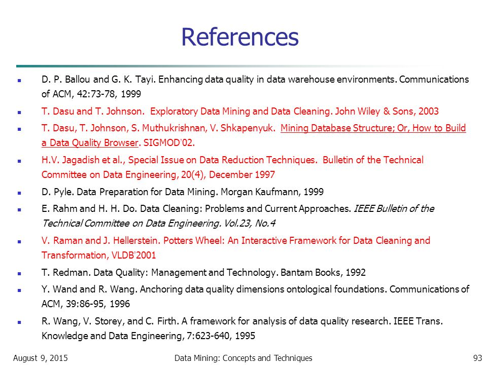 August 9, 2015Data Mining: Concepts and Techniques93 References D.